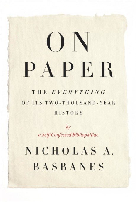On Paper: The Everything of Its Two-Thousand-Year History, Nicholas A. Basbanes, book, paper, history, book cover